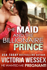 "Cover of ""The Maid and the Billionaire Prince (He Wanted Me Pregnant!)"" by Victoria Wessex"