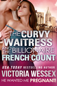 "Cover of BBW Erotica ""The Curvy Waitress and the Billionaire French Count (He Wanted Me Pregnant!)"" by Victoria Wessex"