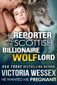 "Cover of ""The Reporter and the Billionaire Scottish Wolf Lord - He Wanted Me Pregnant!"" by Victoria Wessex"